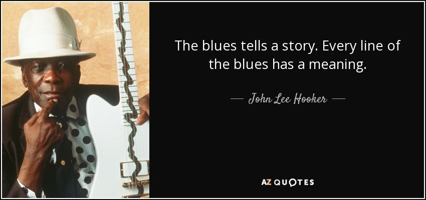quote-the-blues-tells-a-story-every-line-of-the-blues-has-a-meaning-john-lee-hooker-63-99-06
